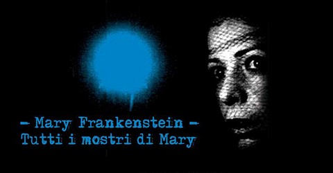 Mary Frankenstein. Tutti i mostri di Mary